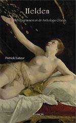 Patrick Lateur, Helden: 150 epigrammen uit de Anthologia Graeca (Damon 2019), 200 blz.