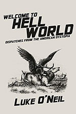 Luke O'Neil, Welcome to Hell World: Dispatches from the American Dystopia (OR Books 2019), 538 blz.
