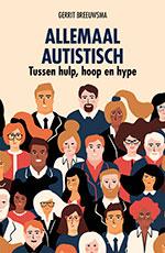 Gerrit Breeuwsma, Allemaal autistisch: tussen hulp, hoop en hype (SWP 2019), 215 blz.