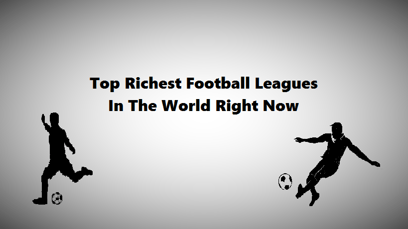 top richest football leagues in the world right now, richest football league, richest football leagues in the world, richest league, needforlife.info, needforlife, need for life