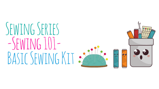 Sewing Series ~ Sewing 101 ~ Basic Sewing Kit