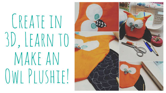 Create in 3D, Learn to make an Owl Plushie!