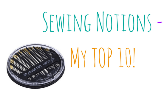 My Top 10 Favorite Sewing Notions!