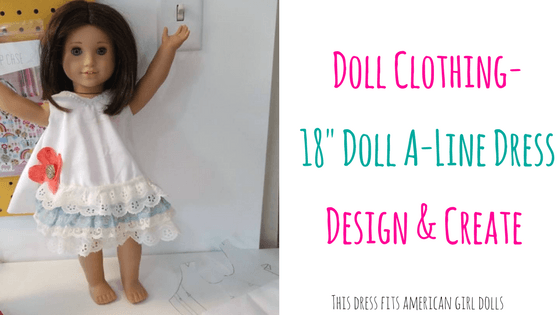 18 inch Doll Dress – Design and Create @ Needle, Ink and Thread | Beavercreek | Ohio | United States