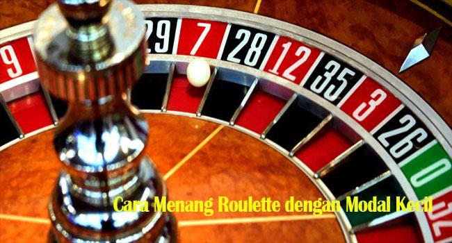 Cara Menang Roulette dengan Modal Kecil