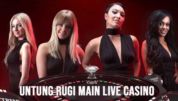Untung Rugi Main Live Casino
