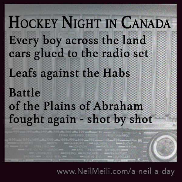 Every boy across the land ears glued to the radio set  Leafs against the Habs  Battle  of the Plains of Abraham  fought again - shot by shot