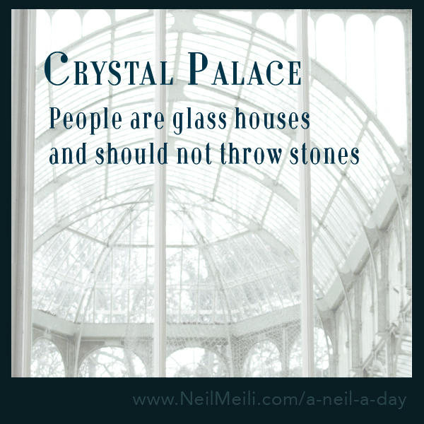 People are glass houses and should not throw stones