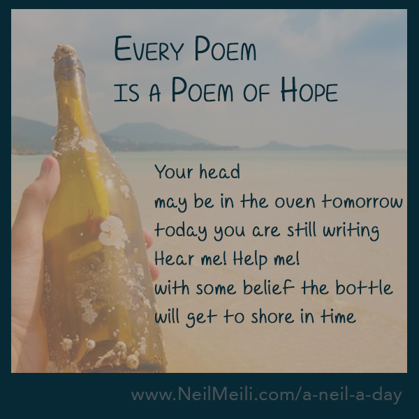 Your head may be in the oven tomorrow today you are still writing Hear me! Help me! with some belief the bottle will get to shore in time