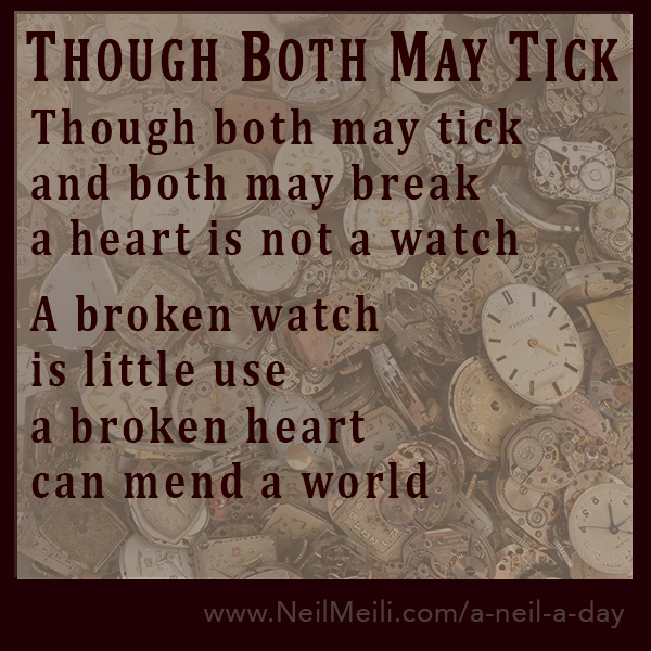 Though both may tick and both may break a heart is not a watch A broken watch is little use a broken heart can mend a world