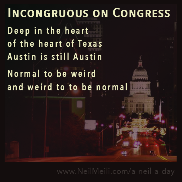 Deep in the heart of the heart of Texas Austin is still Austin  Normal to be weird and weird to to be normal