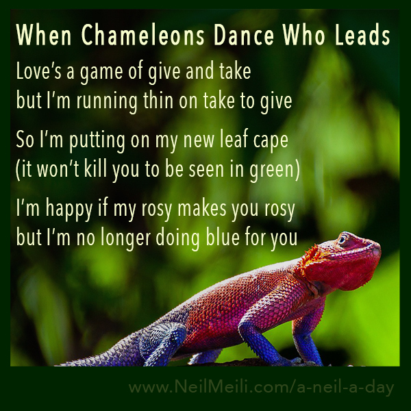 Love's a game of give and take but I'm running thin on take to give   So I'm putting on my new leaf cape (it won't kill you to be seen in green)  I'm happy if my rosy makes you rosy but I'm no longer doing blue for you