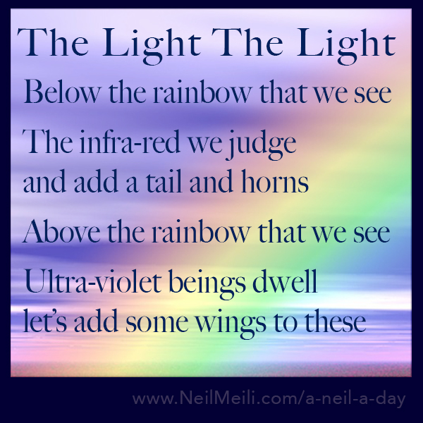 Below the rainbow that we see  The infra-red we judge and add a tail and horns  Above the rainbow that we see  Ultra-violet beings dwell let's add some wings to these