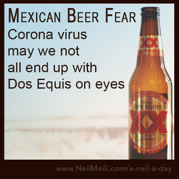 Corona virus may we not  all end up with Dos Equis on eyes