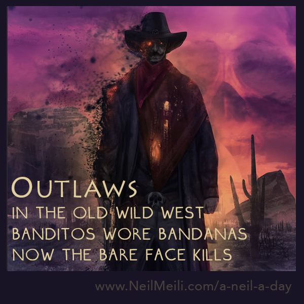 In the old wild west banditos wore bandanas now the bare face kills