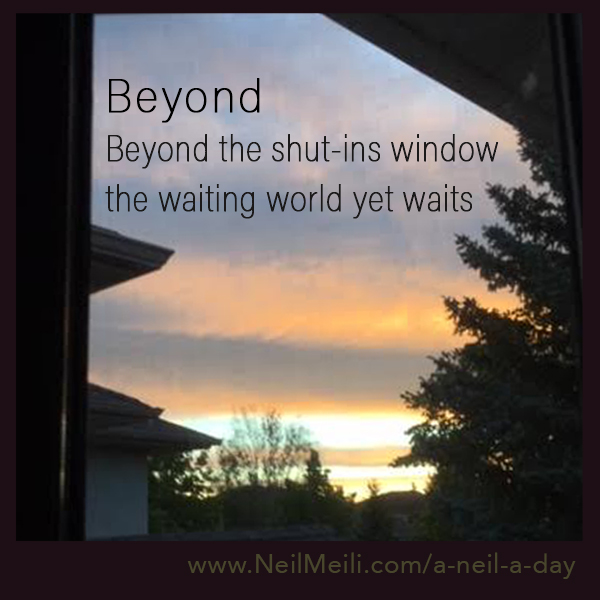 Beyond the shut-ins window the waiting world yet waits