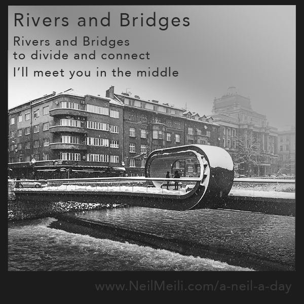 Rivers and Bridges to divide and connect  I'll meet you in the middle