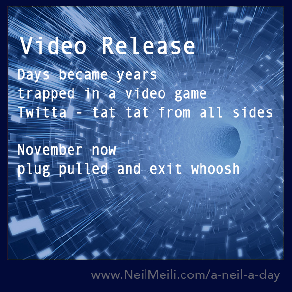 Days became years trapped in a video game Twitta - tat tat from all sides  November now plug pulled and exit whoosh