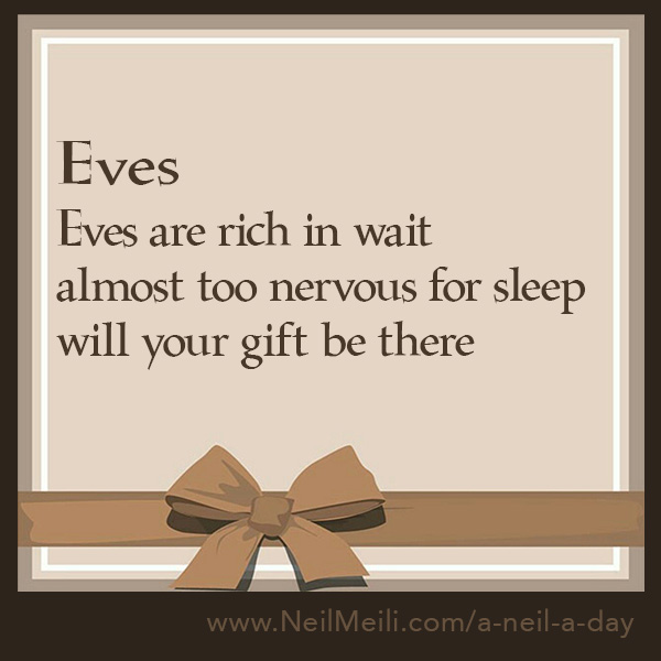 Eves are rich in wait almost too nervous for sleep will your gift be there