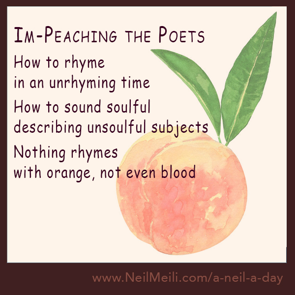 How to rhyme in an unrhyming time  How to sound soulful describing unsoulful subjects  Nothing rhymes with orange, not even blood
