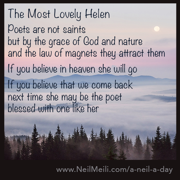 Poets are not saints but by the grace of God and nature and the law of magnets they attract them  If you believe in heaven she will go  If you believe that we come back next time she may be the poet blessed with one like her