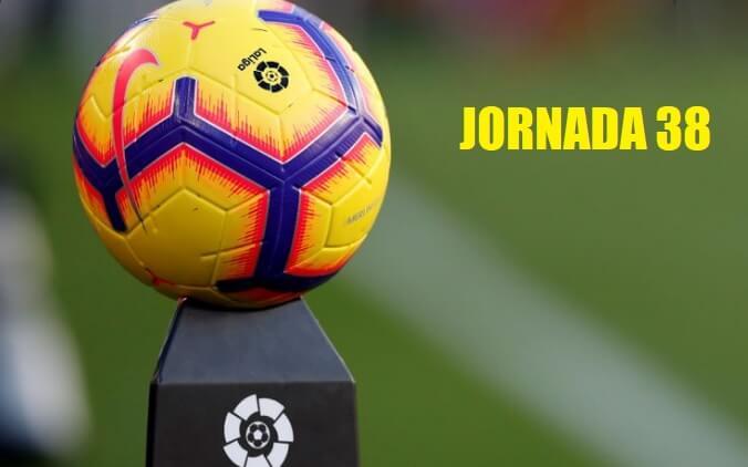 Partidos Jornada 38 Liga Española 2020