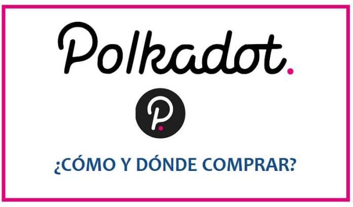 Comprar Polkadot ¿Dónde y Cómo Comprar Polkadot (DOT)?