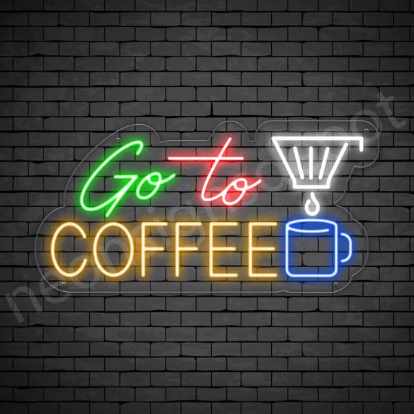 Coffee Neon Sign Go To Coffee Transparent 24x12
