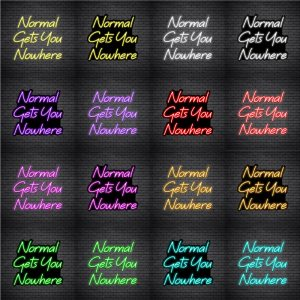 Normal Gets You Nowhere V4 Neon Sign