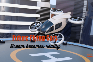 Future Flying cars -Dream become reality