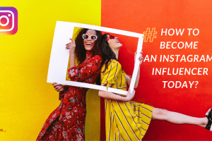 How to become an instagram influencer today