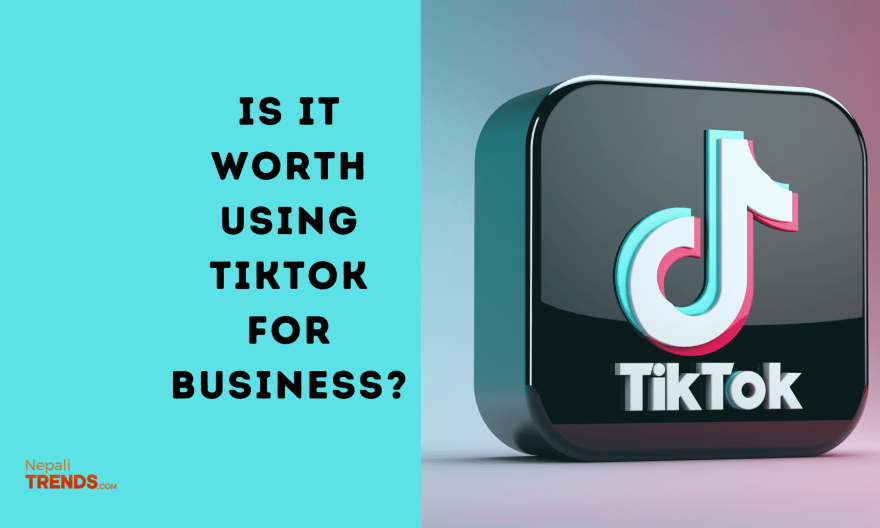 Is it worth using TikTok for business