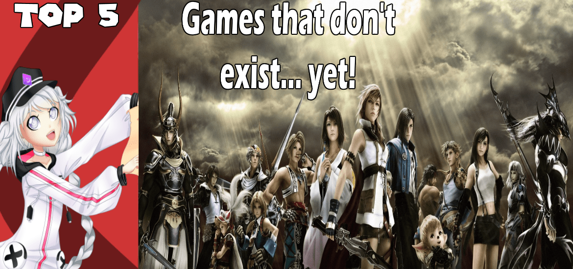 Top 5 Games that don't exist.. yet!