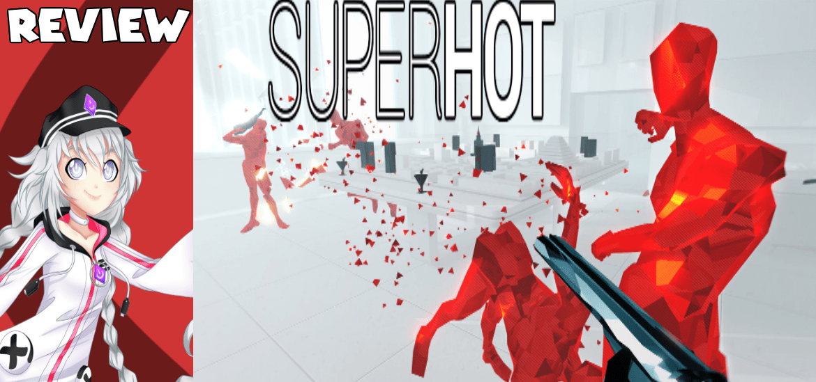 SUPERHOT – YOU HAVE NO POWER HERE.