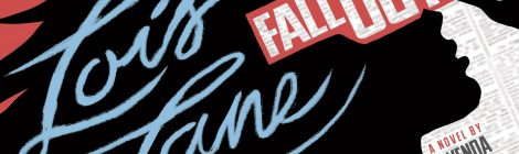 "Lois Lane is the Real Hero in Gwenda Bond's ""Fallout"""