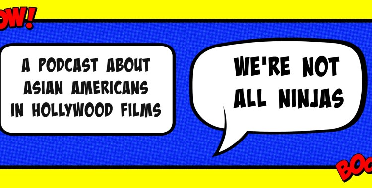 The Pod Nod: We're Not All Ninjas Explores Asian Representation in Hollywood