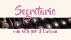 Segretarie. Una vita per il cinema: in rassegna al Cinema Spazio Oberdan