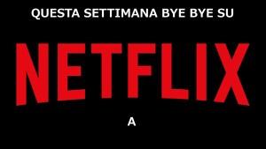 Netflix Italia: cancellazioni settimana 27-2 giugno 2019