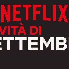 Netflix -Ecco tutte le novità in catalogo nel mese di Settembre