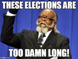 This election cycle is too damn long!
