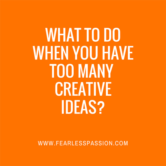 What to Do When You Have Too Many Creative Ideas
