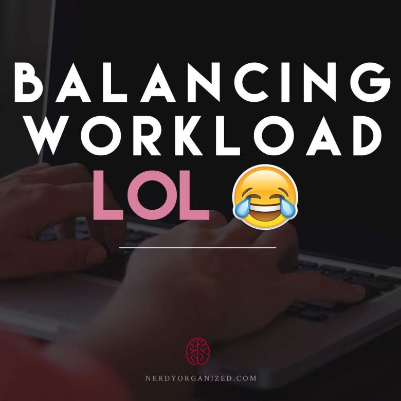 balancing-workload-nerdy-organized
