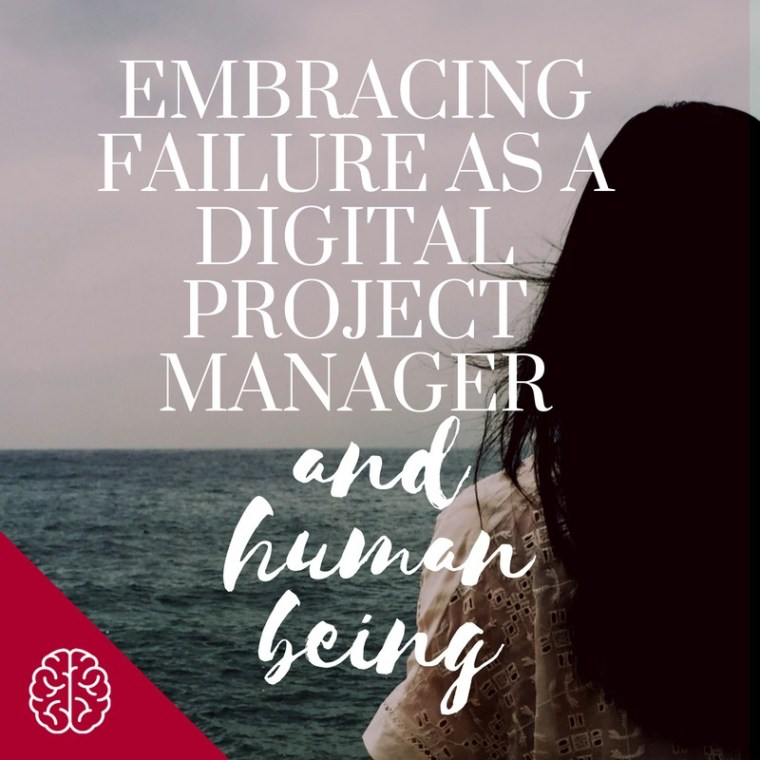 Embracing Failure as a Digital Project Manager (and Human Being)