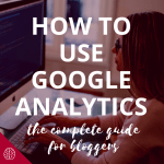 How to Use Google Analytics: The Complete Guide for Bloggers