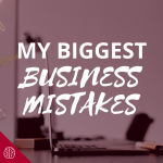 My Biggest Business Mistakes From the First 6 Months (And How I Fixed Them!)