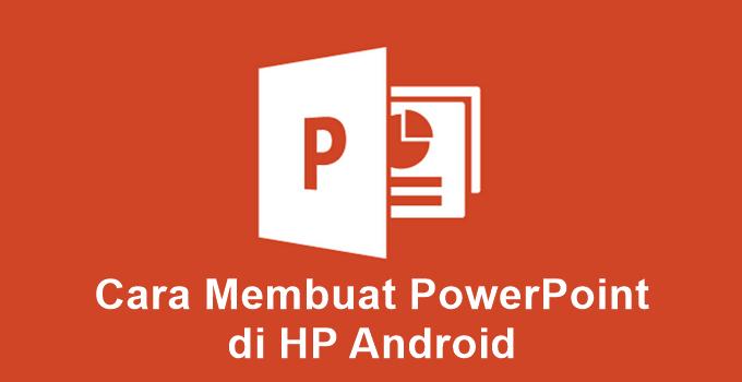 Cara Membuat Powerpoint Di HP