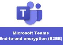 Microsoft Teams Akan Dapatkan Fitur Enkripsi Ujung-Ke-Ujung