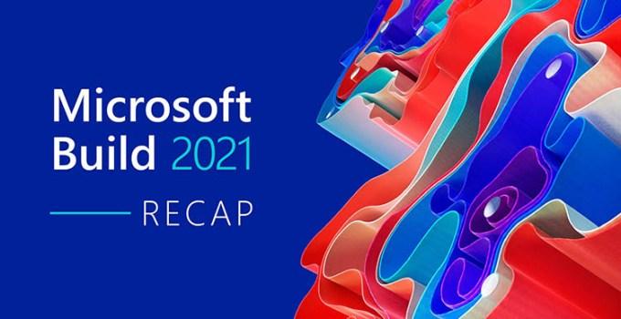 Pembaruan dan Pengumuman Utama Yang Diungkap di Microsoft Build 2021