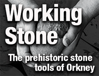 Working Stone - the prehistoric stone tools of Orkney