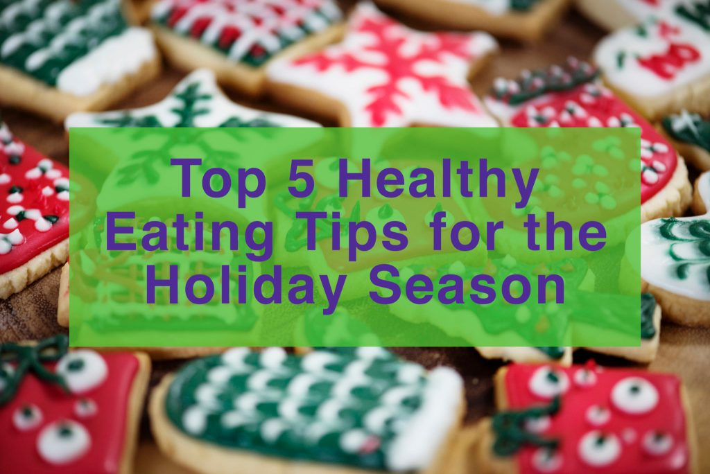 Top 5 Healthy Eating Tips for the Holiday Season